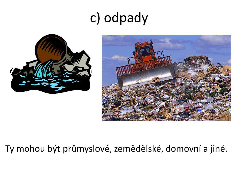 c) odpady Ty mohou být průmyslové, zemědělské, domovní a jiné.