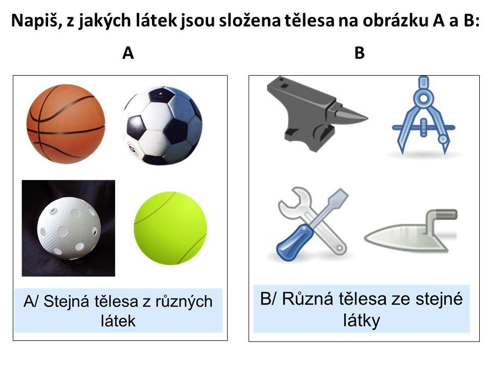 Napiš, z jakých látek jsou složena tělesa na obrázku A a B: