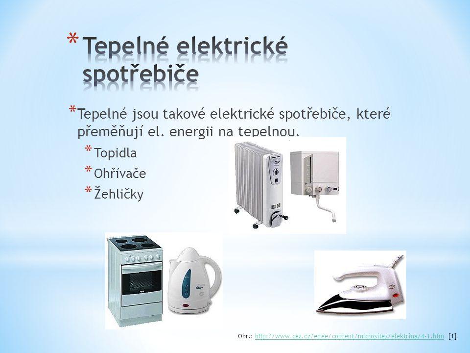 * Tepelné jsou takové elektrické spotřebiče, které přeměňují el. energii na tepelnou. * Topidla * Ohřívače * Žehličky Obr.: http://www.cez.cz/edee/con