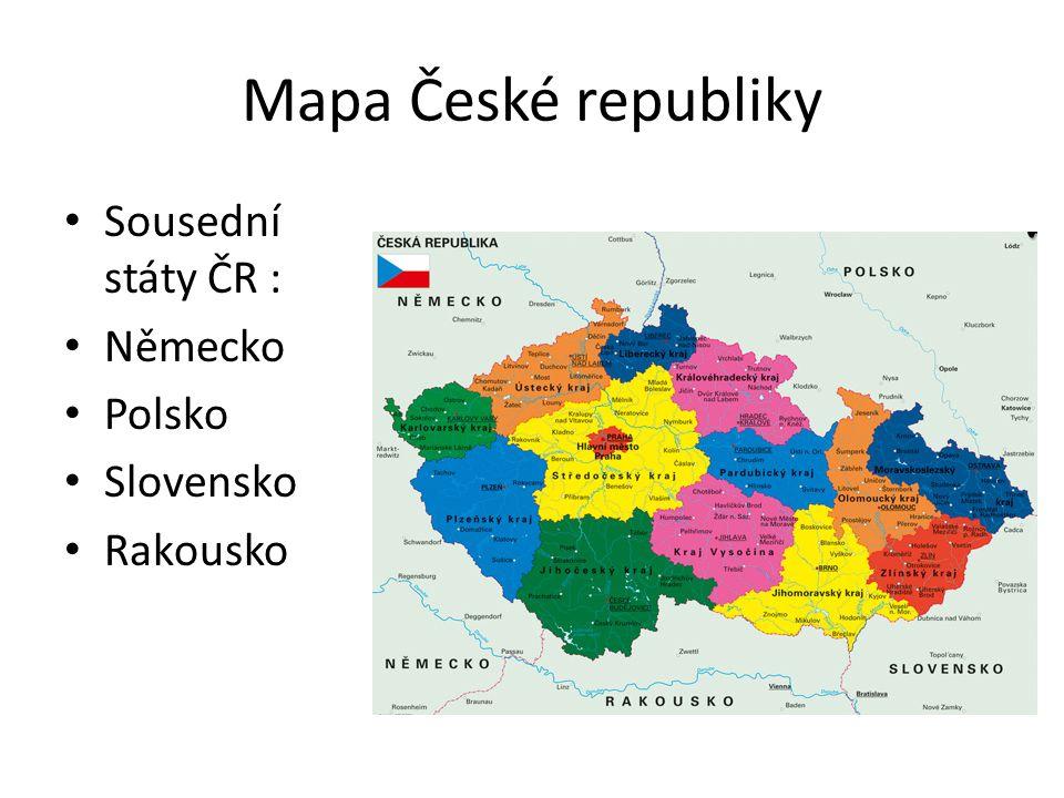 Mapa České republiky Sousední státy ČR : Německo Polsko Slovensko Rakousko