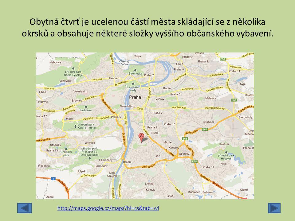 Obytná čtvrť je ucelenou částí města skládající se z několika okrsků a obsahuje některé složky vyššího občanského vybavení. http://maps.google.cz/maps