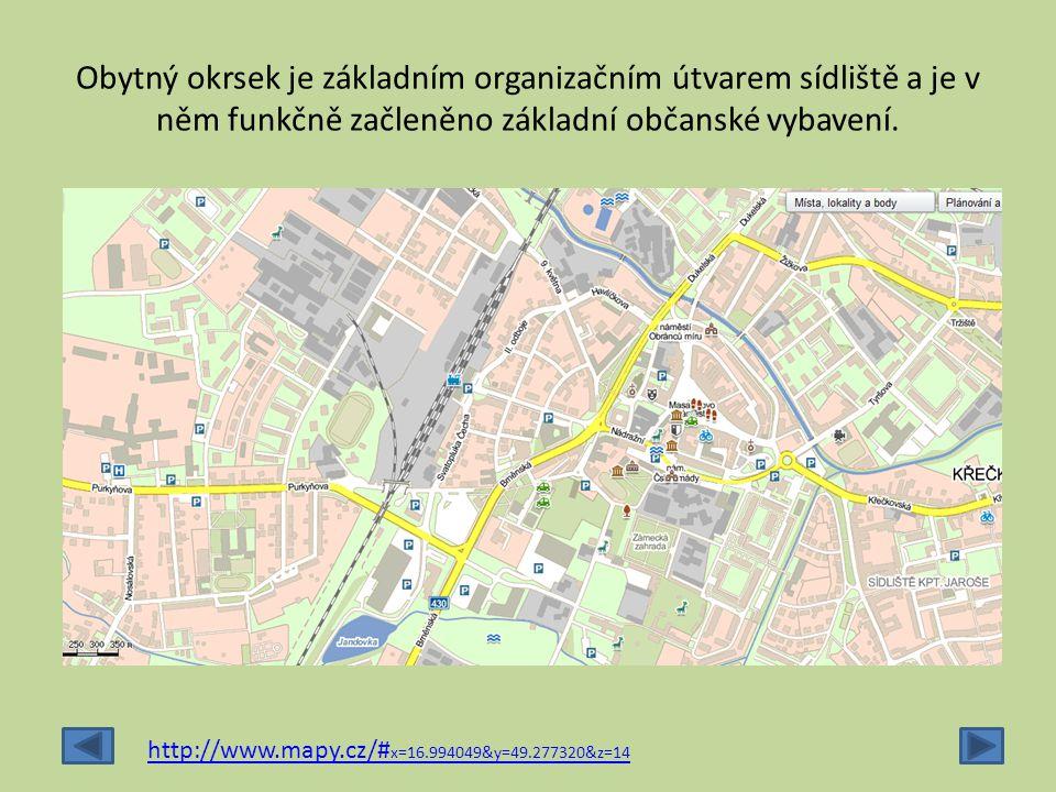 Obytný okrsek je základním organizačním útvarem sídliště a je v něm funkčně začleněno základní občanské vybavení. http://www.mapy.cz/# x=16.994049&y=4
