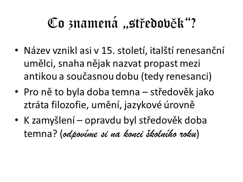 """Co znamená """"st ř edov ě k""""? Název vznikl asi v 15. století, italští renesanční umělci, snaha nějak nazvat propast mezi antikou a současnou dobu (tedy"""