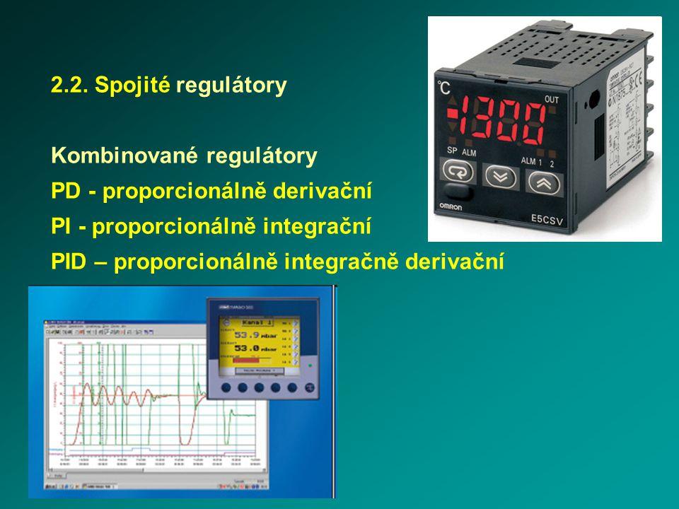 2.2. Spojité regulátory Kombinované regulátory PD - proporcionálně derivační PI - proporcionálně integrační PID – proporcionálně integračně derivační