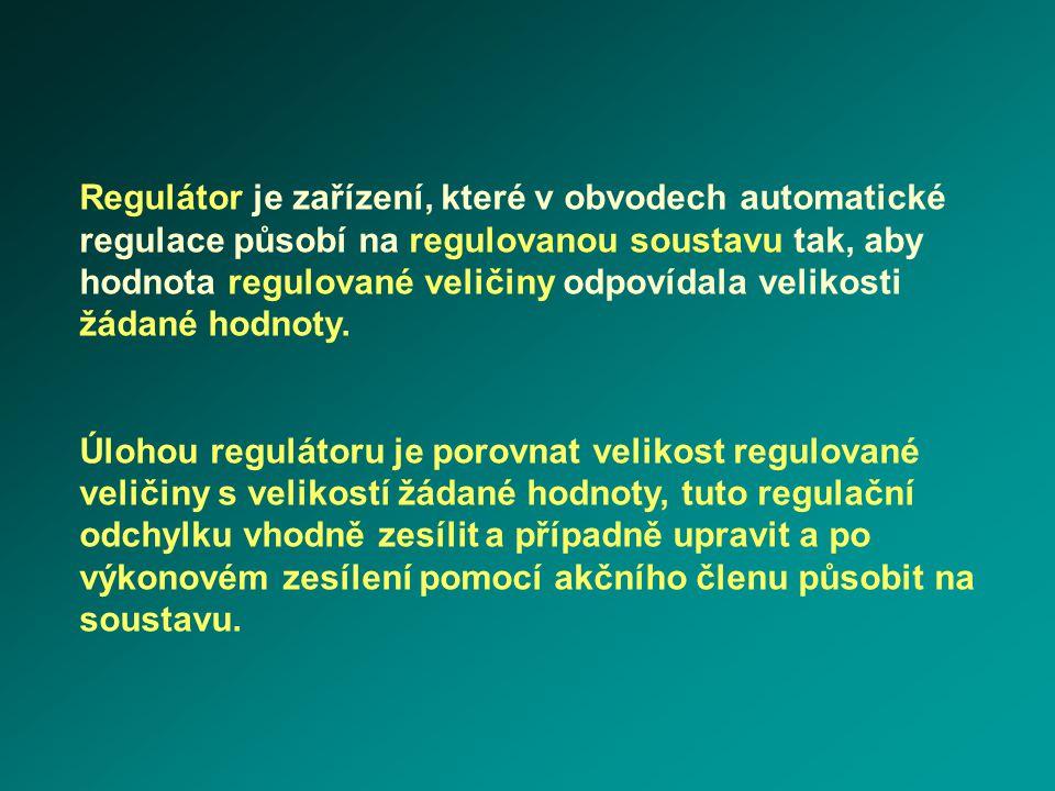 Regulátor je zařízení, které v obvodech automatické regulace působí na regulovanou soustavu tak, aby hodnota regulované veličiny odpovídala velikosti