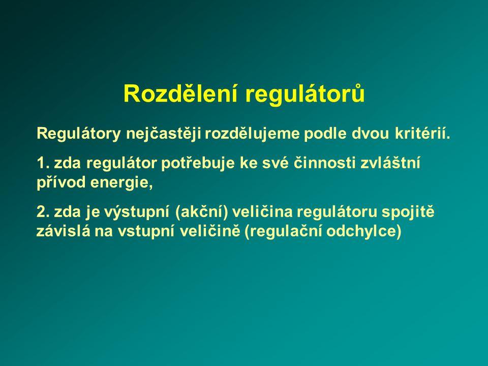 Rozdělení regulátorů Regulátory nejčastěji rozdělujeme podle dvou kritérií. 1. zda regulátor potřebuje ke své činnosti zvláštní přívod energie, 2. zda