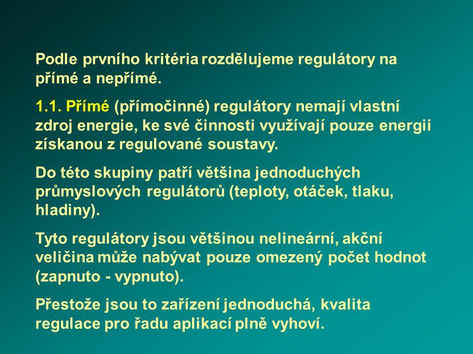 Podle prvního kritéria rozdělujeme regulátory na přímé a nepřímé. 1.1. Přímé (přímočinné) regulátory nemají vlastní zdroj energie, ke své činnosti vyu
