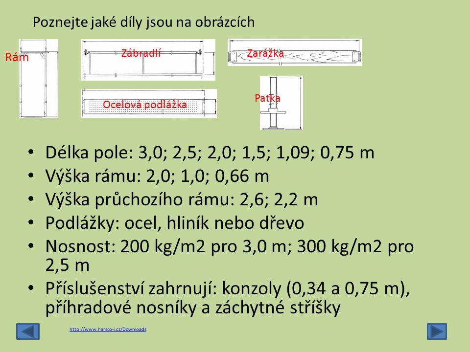Délka pole: 3,0; 2,5; 2,0; 1,5; 1,09; 0,75 m Výška rámu: 2,0; 1,0; 0,66 m Výška průchozího rámu: 2,6; 2,2 m Podlážky: ocel, hliník nebo dřevo Nosnost: