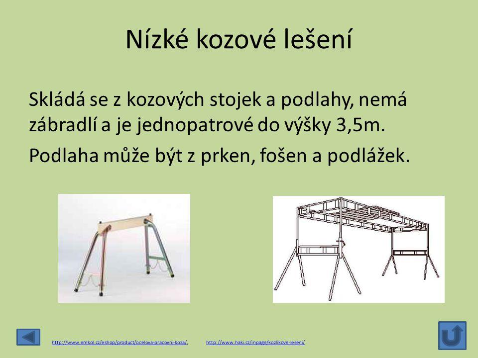 Nízké kozové lešení Skládá se z kozových stojek a podlahy, nemá zábradlí a je jednopatrové do výšky 3,5m. Podlaha může být z prken, fošen a podlážek.