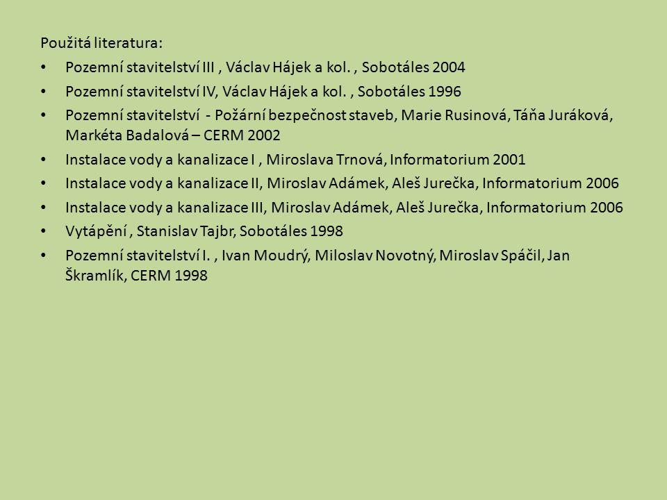 Použitá literatura: Pozemní stavitelství III, Václav Hájek a kol., Sobotáles 2004 Pozemní stavitelství IV, Václav Hájek a kol., Sobotáles 1996 Pozemní