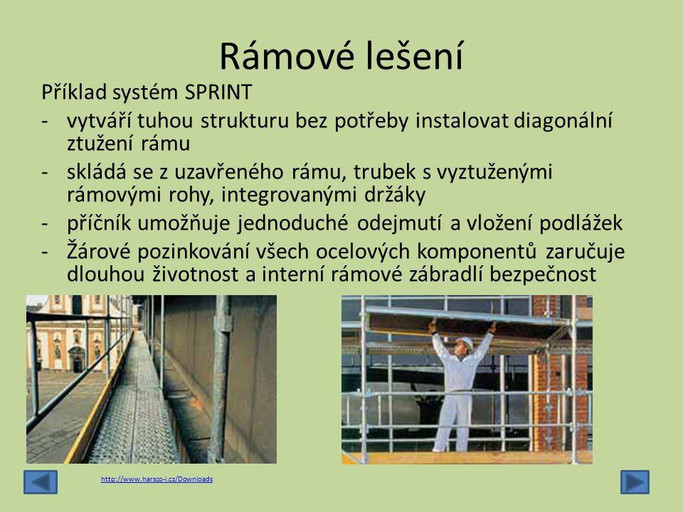 Rámové lešení Příklad systém SPRINT -vytváří tuhou strukturu bez potřeby instalovat diagonální ztužení rámu -skládá se z uzavřeného rámu, trubek s vyz