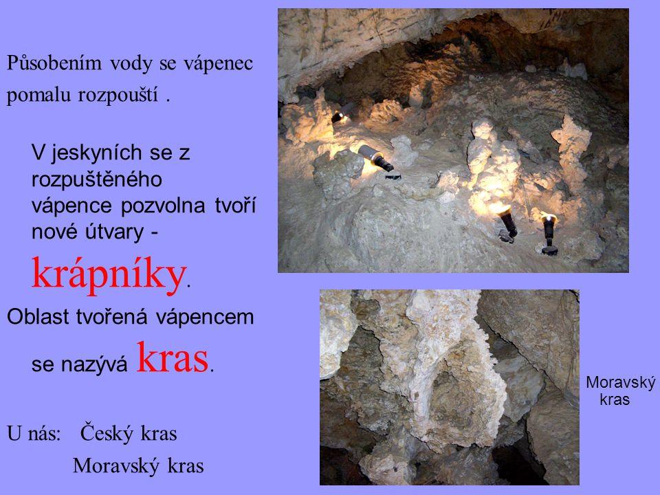Působením vody se vápenec pomalu rozpouští. V jeskyních se z rozpuštěného vápence pozvolna tvoří nové útvary - krápníky. Oblast tvořená vápencem se na