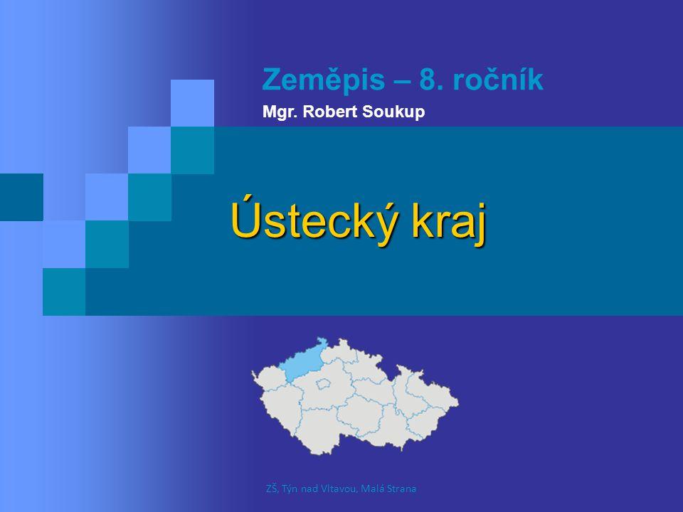 Ústecký kraj Zeměpis – 8. ročník Mgr. Robert Soukup ZŠ, Týn nad Vltavou, Malá Strana