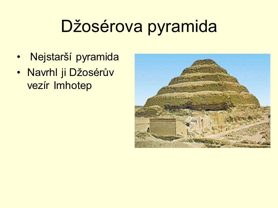 Džosérova pyramida Nejstarší pyramida Navrhl ji Džosérův vezír Imhotep