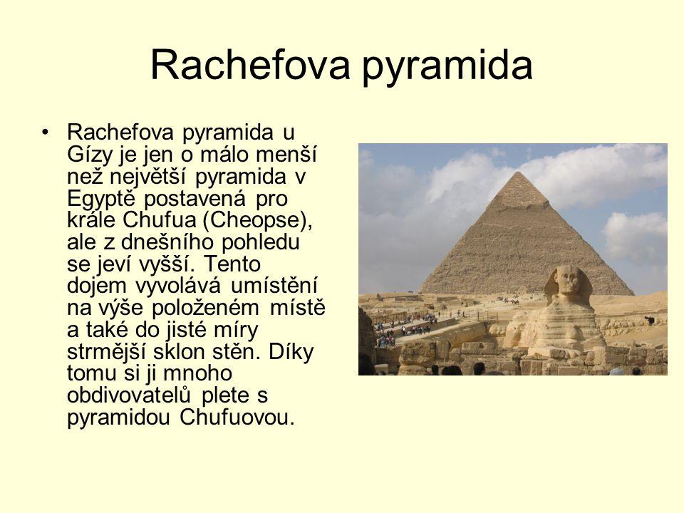 Rachefova pyramida Rachefova pyramida u Gízy je jen o málo menší než největší pyramida v Egyptě postavená pro krále Chufua (Cheopse), ale z dnešního p