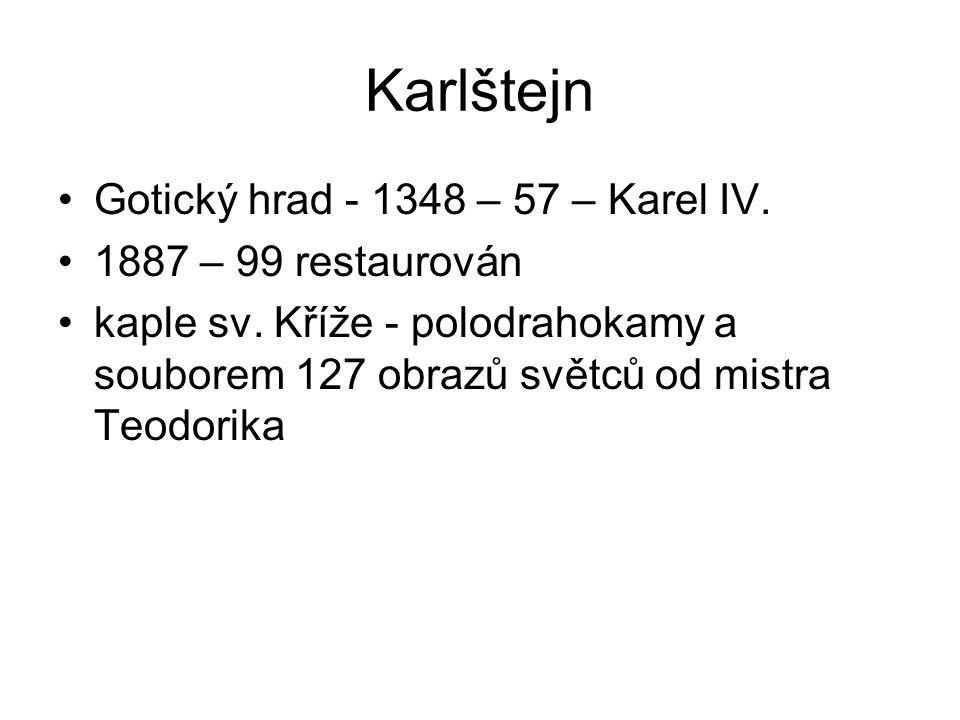 Karlštejn Gotický hrad - 1348 – 57 – Karel IV. 1887 – 99 restaurován kaple sv. Kříže - polodrahokamy a souborem 127 obrazů světců od mistra Teodorika