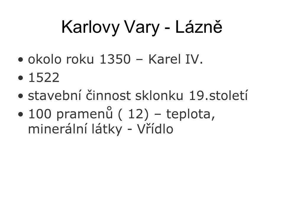 Karlovy Vary - Lázně okolo roku 1350 – Karel IV. 1522 stavební činnost sklonku 19.století 100 pramenů ( 12) – teplota, minerální látky - Vřídlo