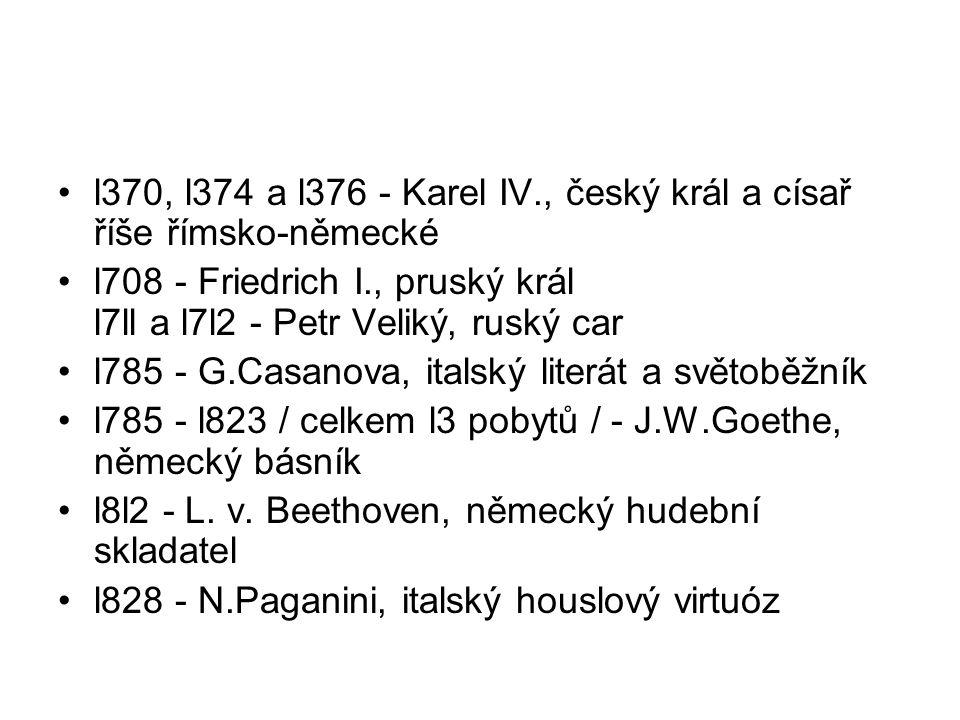 l370, l374 a l376 - Karel IV., český král a císař říše římsko-německé l708 - Friedrich I., pruský král l7ll a l7l2 - Petr Veliký, ruský car l785 - G.C