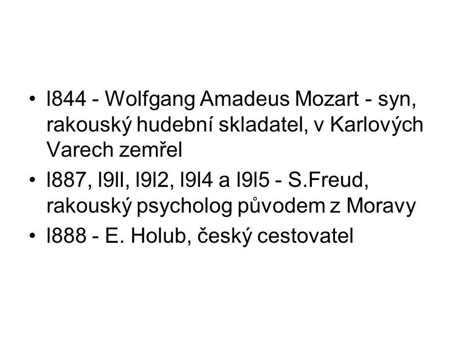 l844 - Wolfgang Amadeus Mozart - syn, rakouský hudební skladatel, v Karlových Varech zemřel l887, l9ll, l9l2, l9l4 a l9l5 - S.Freud, rakouský psycholo