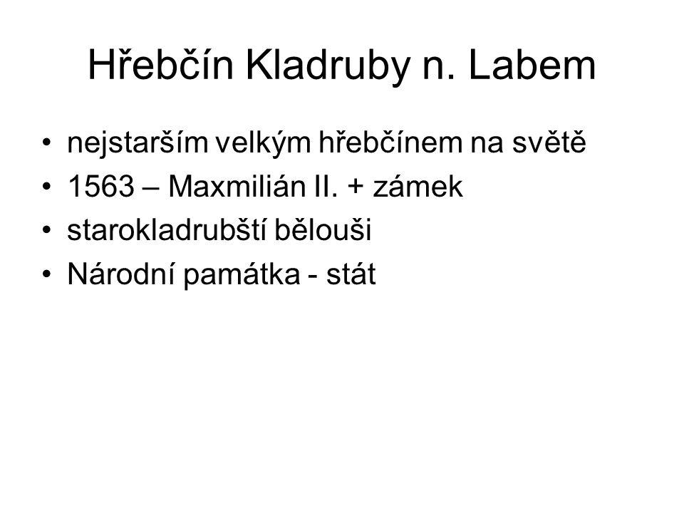 Hřebčín Kladruby n. Labem nejstarším velkým hřebčínem na světě 1563 – Maxmilián II. + zámek starokladrubští bělouši Národní památka - stát