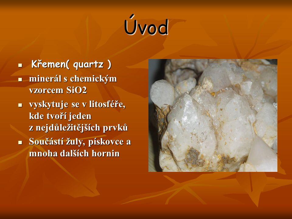 Úvod Křemen( quartz ) Křemen( quartz ) minerál s chemickým vzorcem SiO2 minerál s chemickým vzorcem SiO2 vyskytuje se v litosféře, kde tvoří jeden z n