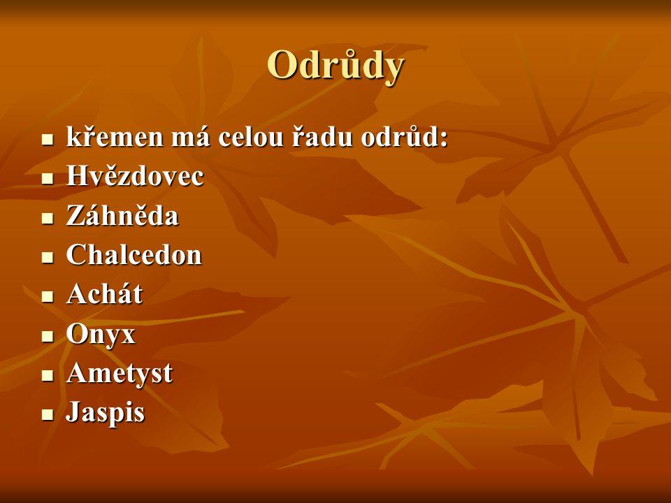 Odrůdy křemen má celou řadu odrůd: křemen má celou řadu odrůd: Hvězdovec Hvězdovec Záhněda Záhněda Chalcedon Chalcedon Achát Achát Onyx Onyx Ametyst A