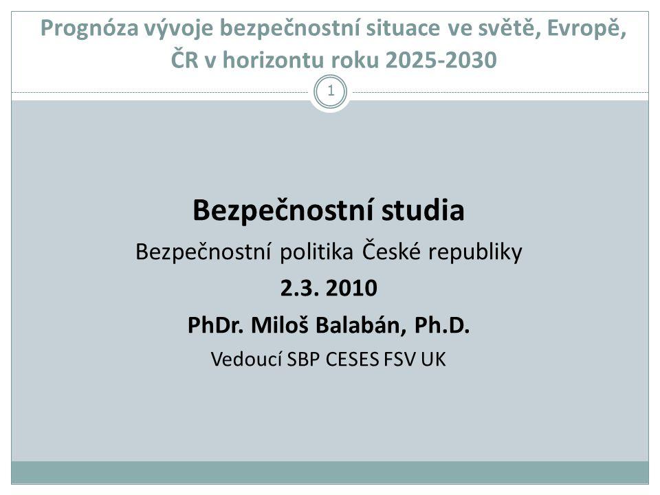 Prognóza vývoje bezpečnostní situace ve světě, Evropě, ČR v horizontu roku 2025-2030 Bezpečnostní studia Bezpečnostní politika České republiky 2.3.