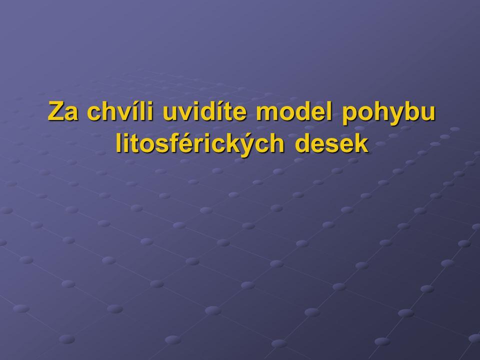 Za chvíli uvidíte model pohybu litosférických desek