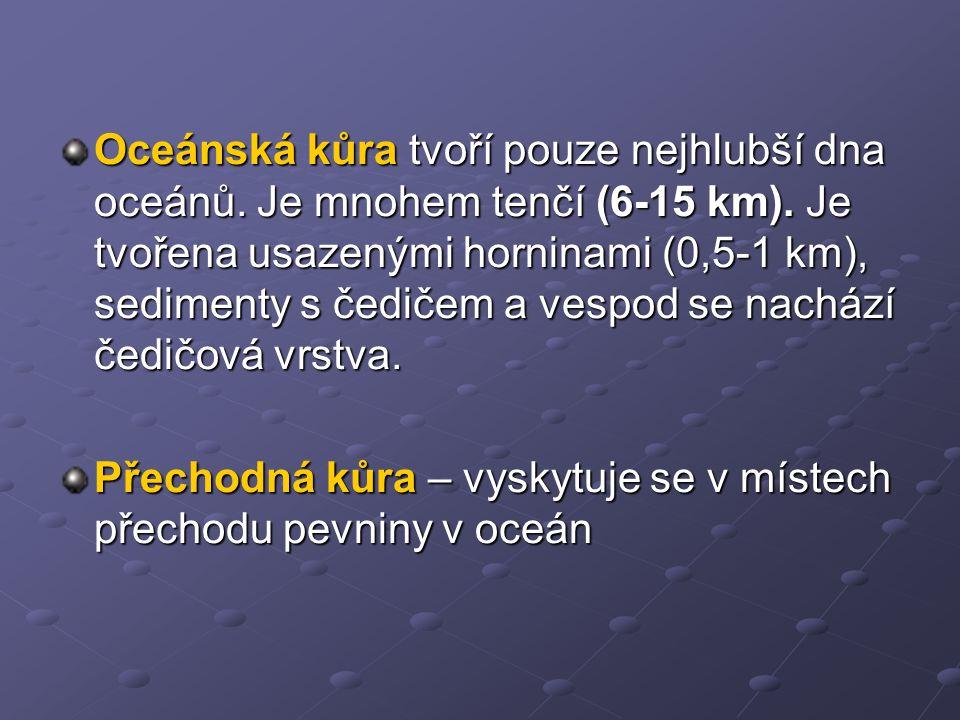 Oceánská kůra tvoří pouze nejhlubší dna oceánů. Je mnohem tenčí (6-15 km). Je tvořena usazenými horninami (0,5-1 km), sedimenty s čedičem a vespod se