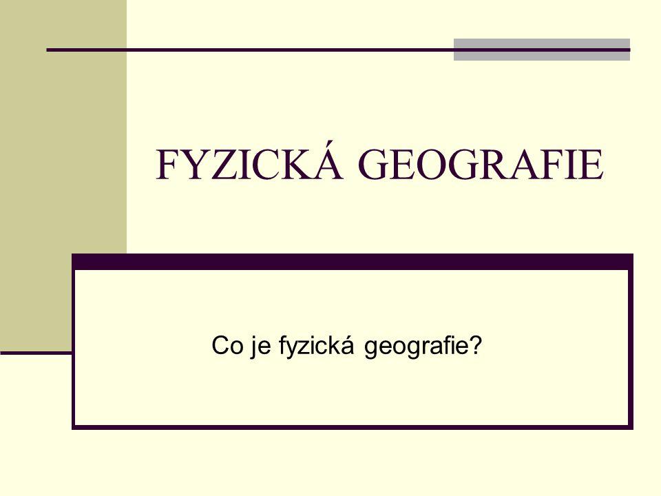 FYZICKÁ GEOGRAFIE = přírodní věda – zkoumání fyzickogeografické sféry atmosféra litosféra hydrosféra biosféra pedosféra kryosféra