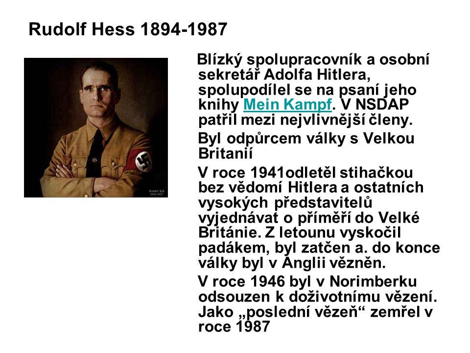 Rudolf Hess 1894-1987 Blízký spolupracovník a osobní sekretář Adolfa Hitlera, spolupodílel se na psaní jeho knihy Mein Kampf.