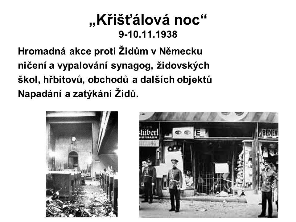 """""""Křišťálová noc 9-10.11.1938 Hromadná akce proti Židům v Německu ničení a vypalování synagog, židovských škol, hřbitovů, obchodů a dalších objektů Napadání a zatýkání Židů."""