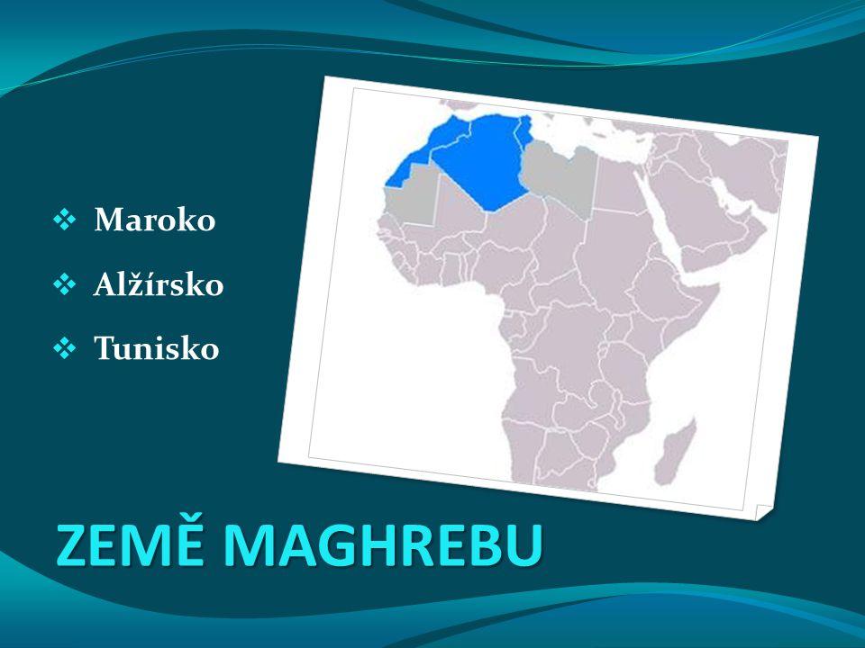 ZEMĚ MAGHREBU  Maroko  Alžírsko  Tunisko