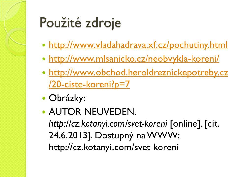Použité zdroje http://www.vladahadrava.xf.cz/pochutiny.html http://www.mlsanicko.cz/neobvykla-koreni/ http://www.obchod.heroldreznickepotreby.cz /20-c
