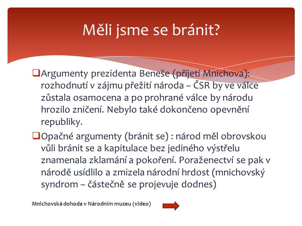  Argumenty prezidenta Beneše (přijetí Mnichova): rozhodnutí v zájmu přežití národa – ČSR by ve válce zůstala osamocena a po prohrané válce by národu