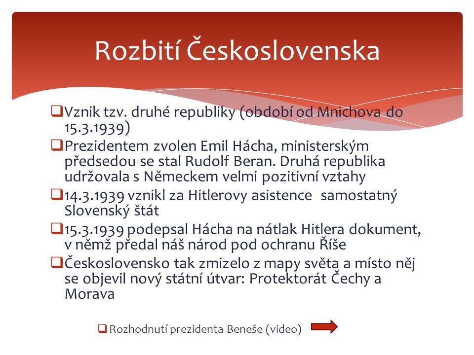  Vznik tzv. druhé republiky (období od Mnichova do 15.3.1939)  Prezidentem zvolen Emil Hácha, ministerským předsedou se stal Rudolf Beran. Druhá rep