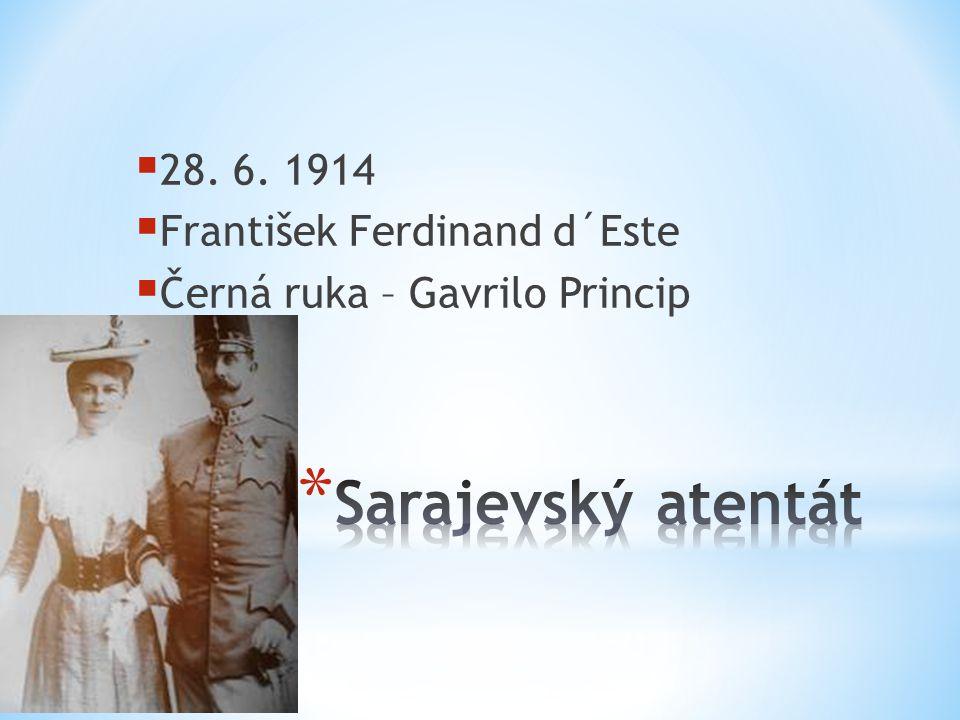  28. 6. 1914  František Ferdinand d´Este  Černá ruka – Gavrilo Princip