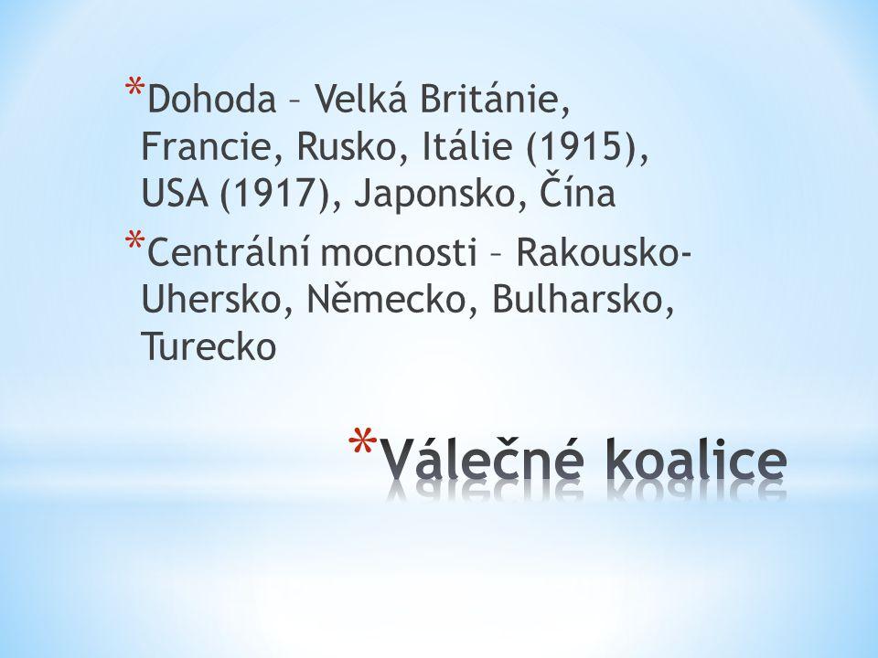 * Dohoda – Velká Británie, Francie, Rusko, Itálie (1915), USA (1917), Japonsko, Čína * Centrální mocnosti – Rakousko- Uhersko, Německo, Bulharsko, Turecko