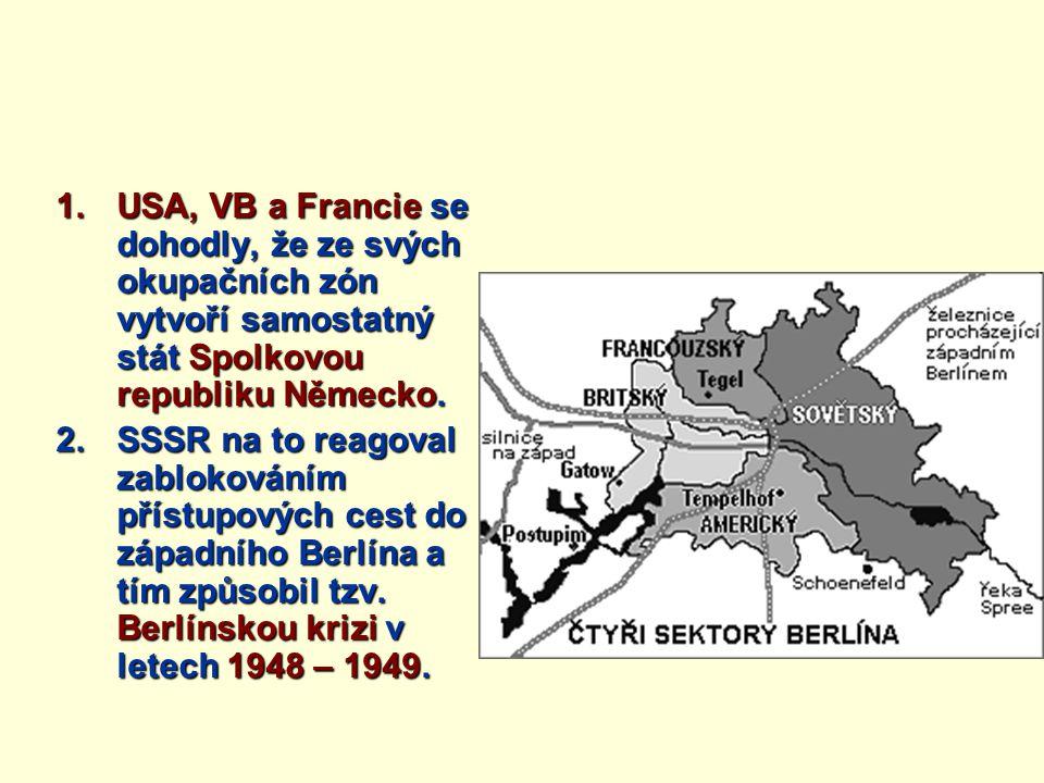 1.USA, VB a Francie se dohodly, že ze svých okupačních zón vytvoří samostatný stát Spolkovou republiku Německo. 2.SSSR na to reagoval zablokováním pří