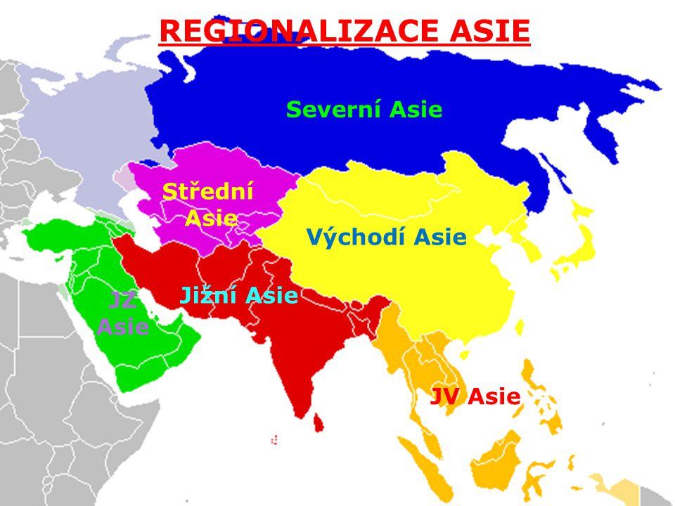 Regionalizace Asie  Severní Asie - Střední Asie - Jihozápadní Asie - Jižní Asie -  Východní Asie - Jihovýchodní Asie - Severní Asie Východí Asie JV