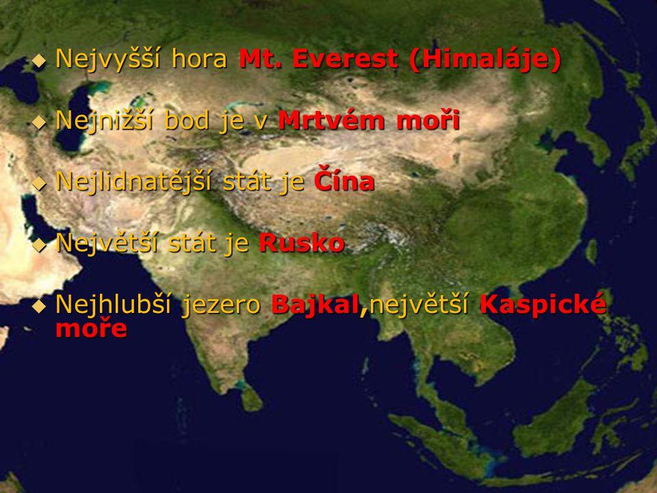Geografie Asie  Nejvyšší hora Mt. Everest (Himaláje)  Nejnižší bod je v Mrtvém moři  Nejlidnatější stát je Čína  Největší stát je Rusko  Nejhlubš