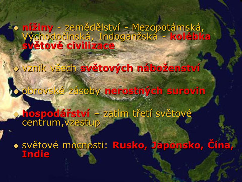  nížiny - zemědělství - Mezopotámská, Východočínská, Indoganžská - kolébka světové civilizace  vznik všech světových náboženství  obrovské zásoby n