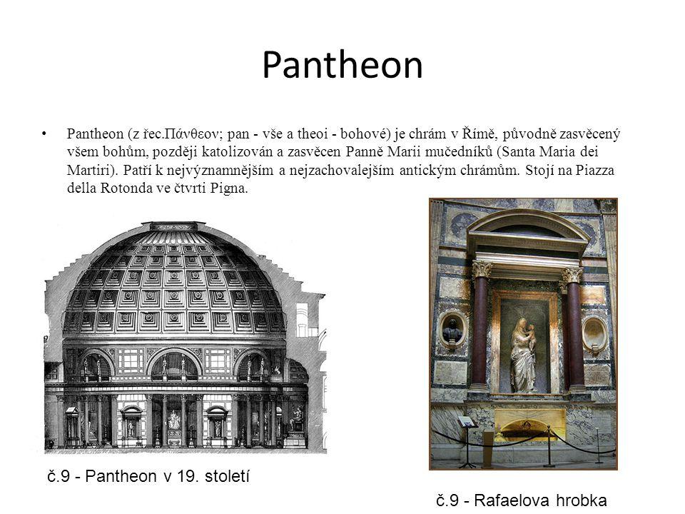 Pantheon Pantheon (z řec.Πάνθεον; pan - vše a theoi - bohové) je chrám v Římě, původně zasvěcený všem bohům, později katolizován a zasvěcen Panně Mari
