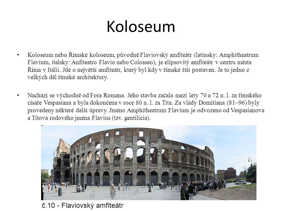 Koloseum Koloseum nebo Římské koloseum, původně Flaviovský amfiteátr (latinsky: Amphitheatrum Flavium, italsky: Anfiteatro Flavio nebo Colosseo), je e