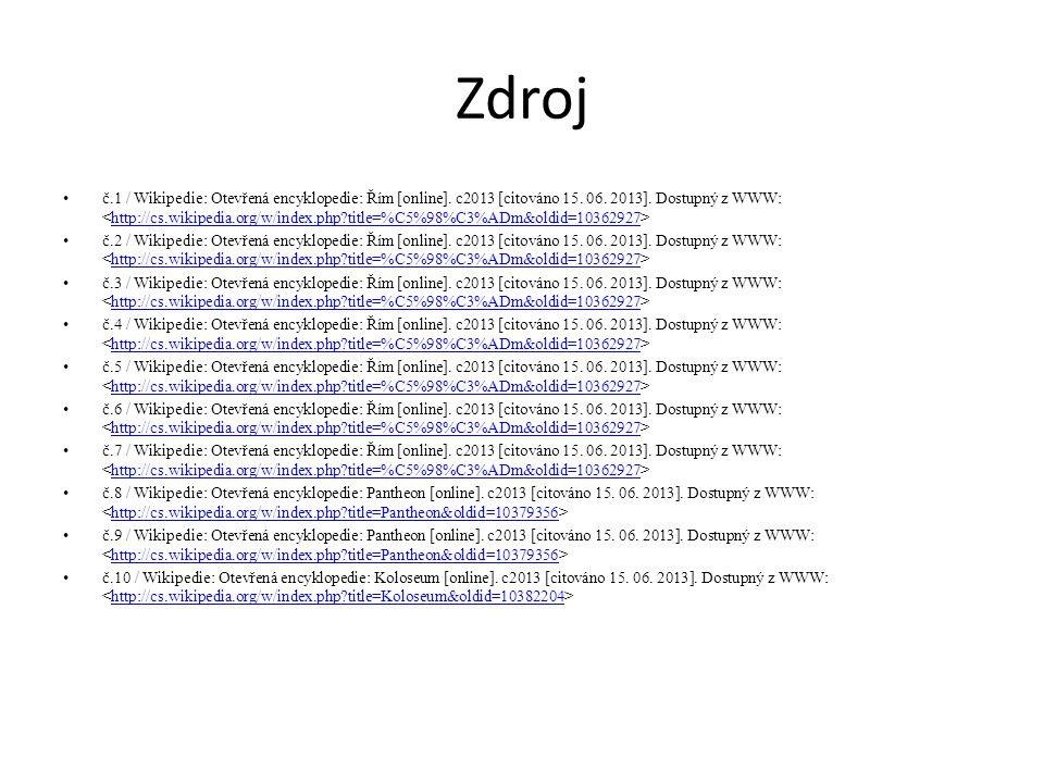 Zdroj č.1 / Wikipedie: Otevřená encyklopedie: Řím [online]. c2013 [citováno 15. 06. 2013]. Dostupný z WWW: http://cs.wikipedia.org/w/index.php?title=%