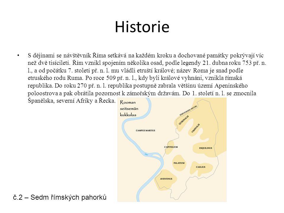 Historie S dějinami se návštěvník Říma setkává na každém kroku a dochované památky pokrývají víc než dvě tisíciletí. Řím vznikl spojením několika osad