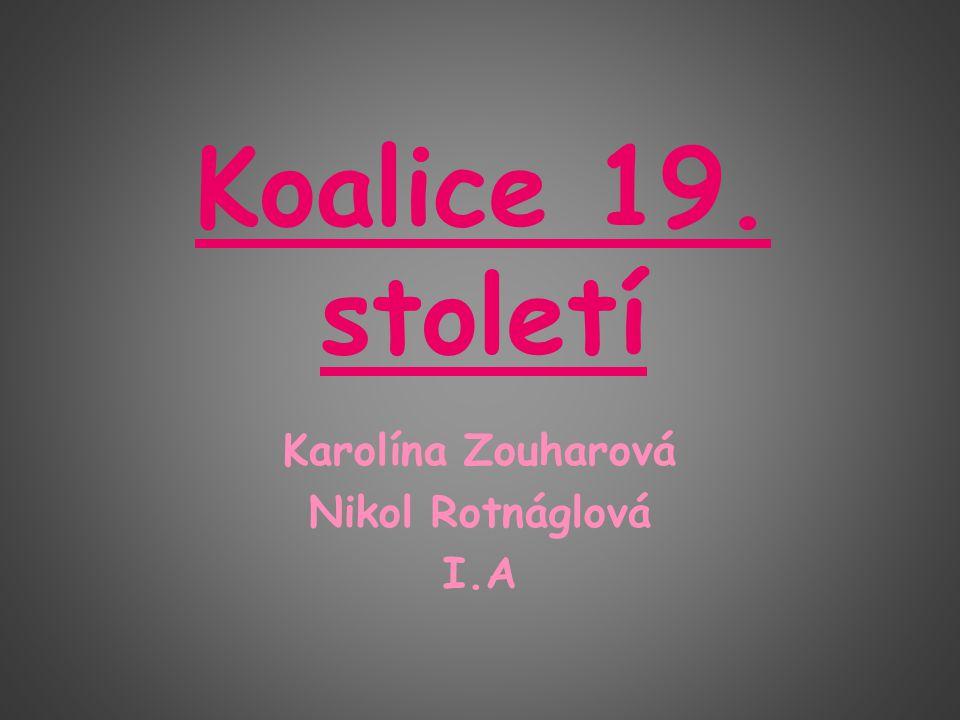 Koalice 19. století Karolína Zouharová Nikol Rotnáglová I.A