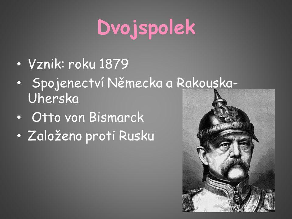 Dvojspolek Vznik: roku 1879 Spojenectví Německa a Rakouska- Uherska Otto von Bismarck Založeno proti Rusku
