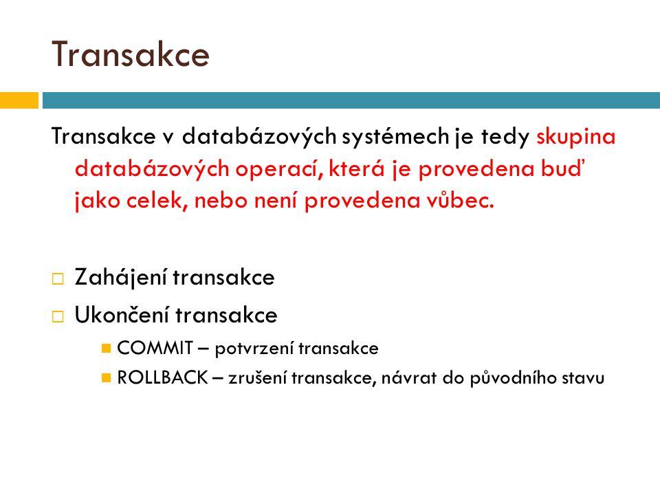 Transakce Transakce v databázových systémech je tedy skupina databázových operací, která je provedena buď jako celek, nebo není provedena vůbec.