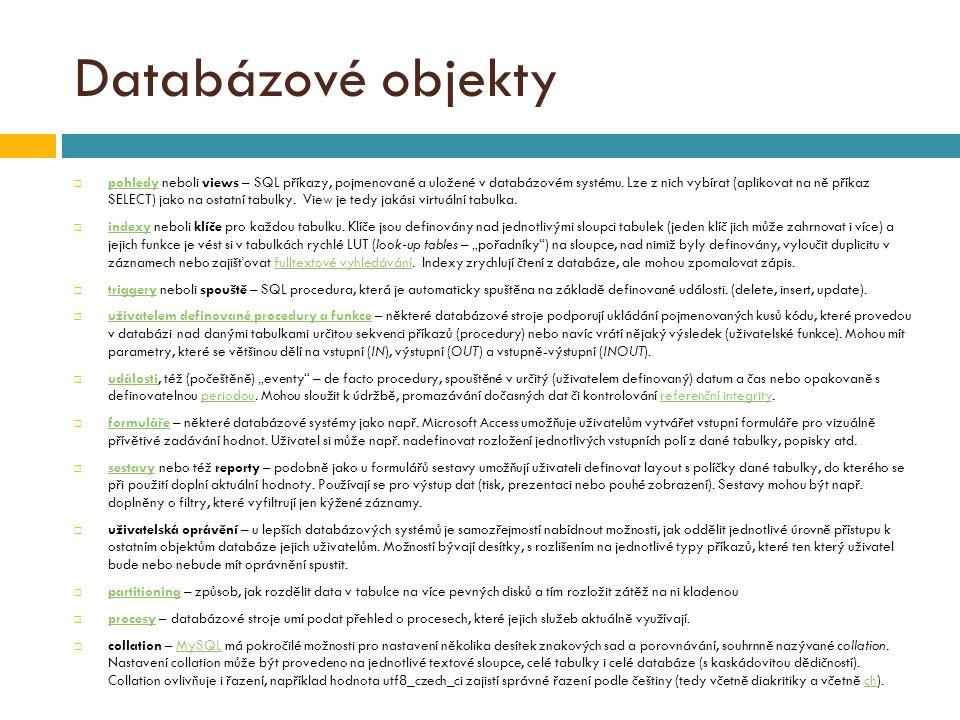 Databázové objekty  pohledy neboli views – SQL příkazy, pojmenované a uložené v databázovém systému.